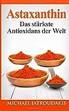 Astaxanthin: Das stärkste Antioxidans der Welt