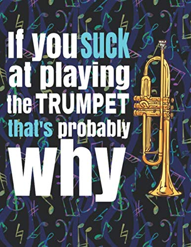 (If You Suck at Playing the Trumpet, That's Probably Why: Blank Sheet Music Notebook - 8.5x11