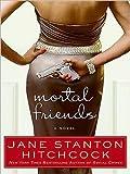 Mortal Friends, Jane Stanton Hitchcock, 0061719943