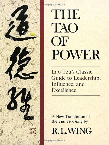 The Tao of Power: Lao Tzu's Classic Guide to Leadership, Influence, and Excellence [A new translation of the Tao Te Ching]