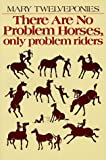 There Are No Problem Horses, Only Problem Riders, Mary Twelveponies, 0395320534