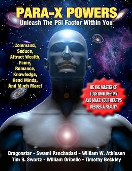 Para-X Powers: Unleash The PSI Factor Within You by [Swartz, Tim R., Oribello, William, Beckley, Timothy Green, Dragonstar, Atkinson , W. , Panchadasi , S.]