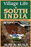 Village Life in South India : Cultural Design and Environmental Variation, Beals, Alan R., 1412842735