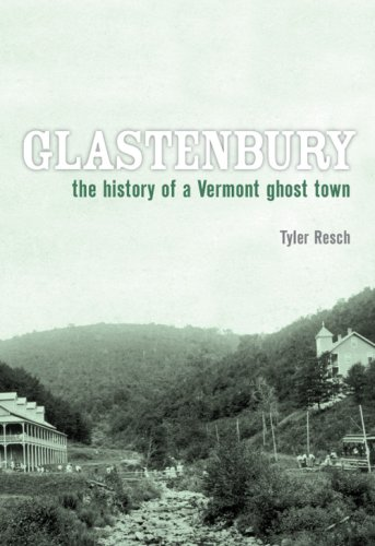 Glastenbury: The History of a Vermont Ghost Town (Brief History)
