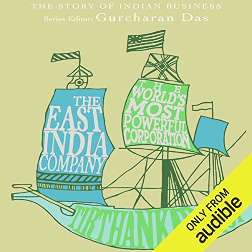 The Story of Indian Business: The East India Company: The World's Most Powerful Corporation