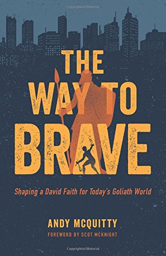 The Way to Brave: Shaping a David Faith for Today's Goliath World