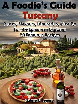 ??PORTABLE?? A Foodie's Guide To Tuscany: Places, Flavours, Itineraries, Must Do For The Epicurian Explorer ; 20 Fabulous Recipes (A Foodie's Guide Book 1). message Descubre Internet already bidding defensa