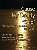 "Cause My Daddy ""Said"" Old School Wisdom For This Generation book series 4"