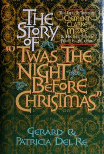 The Story of Twas the Night Before Christmas: The Life and Times of Clement Clark Moore and His Best-Loved Poem of Yuletide by Gerard Del Re (1995-01-03)