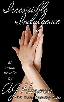"Irresistible Indulgence: an erotic novella (The ""Irresistible"" Series Book 1) by [Harmon, AJ]"