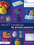The ICT Handbook for Primary Teachers : A Guide for Students and Professionals, Hall, David, 0415558085