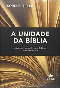 Unidade da Bíblia, A: O desenvolvimento do plano de Deus para a humanidade