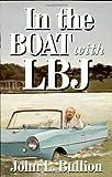 In the Boat with LBJ, John L. Bullion, 1556228805