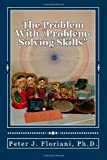The Problem with Problem-Solving Skills, Peter Floriani, 1494245868