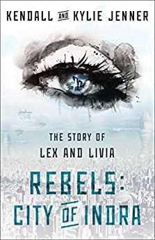 Rebels: City of Indra: The Story of Lex and Livia by [Jenner, Kendall, Jenner, Kylie]