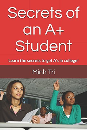 Secrets of an A+ Student: Learn the secrets to get A's in college!