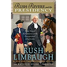 [Rush Revere and the Presidency](by Rush Limbaugh Rush Revere and the Presidency)