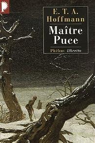 Maître Puce : Conte en sept aventures survenues à deux amis par Ernst Thedor Amadeus Hoffmann