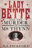 Image of Lady Bette and the Murder of Mr Thynn: A Scandalous Story of Marriage and Betrayal in Restoration England