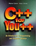 C++ for You++ : An Introduction to Programming and Computer Science, Litvin, Maria and Litvin, Gary, 096548534X