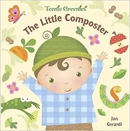 The Little Composter (Teenie Greenies): Jan Gerardi ...