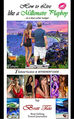 - How to Live like a Millionaire Playboy on a blue-collar budget: A Vacation and Retirement Guide to Pattaya, Bangkok Thailand