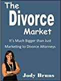Marketing to Divorce Attorneys: A Strategic Guide for Mortgage and Real Estate Professionals in the  Divorce Real Estate and Mortgage Market