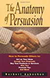 img - for The Anatomy of Persuasion: How to Persuade Others To Act on Your Ideas, Accept Your Proposals, Buy Your Products or Services, Hire You, Promote You, and Paperback   April 14, 1997 book / textbook / text book