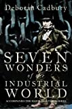 Front cover for the book Seven Wonders of the Industrial World by Deborah Cadbury