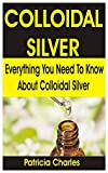COLLOIDAL SILVER: Everything You Need To Know about