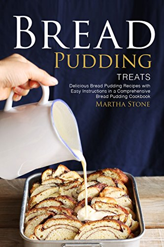 bread-pudding-treats-delicious-bread-pudding-recipes-with-easy-instructions-in-a-comprehensive-bread