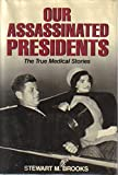 Our Assassinated Presidents: The True Medical Stories