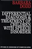 Differential Diagnosis and Treatment of Children with Speech Disorder (Exc Business And Economy (Whurr)), Karen Dodd, 1897635265