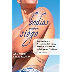 Bodies under Siege: Self-mutilation, Nonsuicidal Self-injury, and Body Modification in Culture and Psychiatry by Armando R. Favazza (2011-04-06)