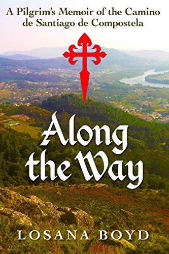 Amazon Along The Way A Pilgrims Memoir Of The Camino De