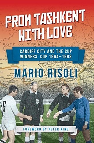 From Tashkent with Love: Cardiff City and the Cup Winners' Cup 1964-1993 by Mario Risoli (18-Sep-2014) Paperback