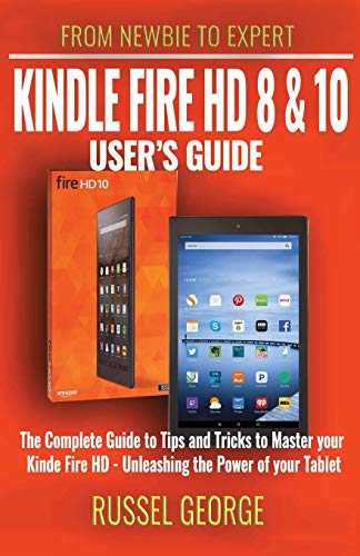 Kindle Fire HD 8 and 10 User's Guide – The Complete Guide to Tips and Tricks to Master your Kindle Fire HD – Unleashing the Power of your Tablet Paperback – March 31, 2018
