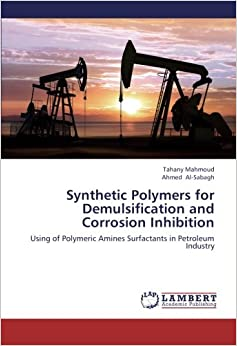 Synthetic Polymers for Demulsification and Corrosion Inhibition: Using of Polymeric Amines Surfactants in Petroleum Industry
