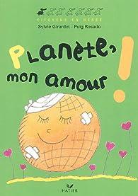 Planète, mon amour ! par Sylvie Girardet