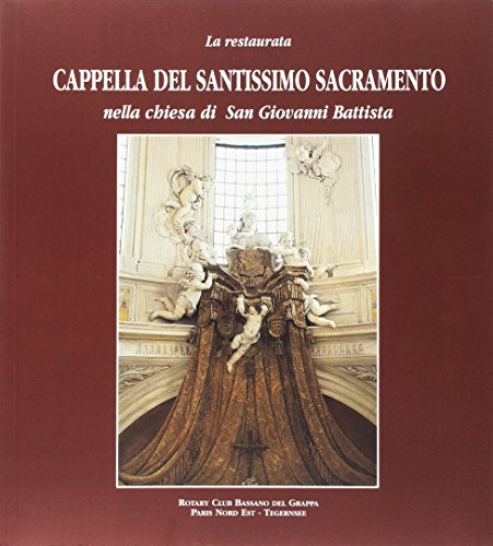 La restaurata Cappella del Santissimo Sacramento nella Chiesa di San Giovanni Battista di Bassano del Grappa (Italian Edition)