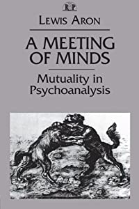 A Meeting of Minds: Mutuality in Psychoanalysis (Relational Perspectives Book Series) (v. 4)