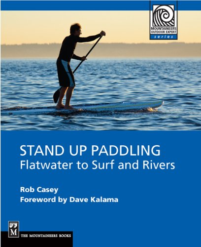Stand Up Paddling: Flatwater to Surf and Rivers Mountaineers Outdoor Experts: Amazon.es: Rob Casey: Libros en idiomas extranjeros