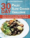 crock pot breakfast - Paleo Slow Cooker Cookbook: 30 Day Paleo Slow Cooker Challenge; Discover the Secret to Losing Weight Fast with 90 Recipes, 30 Each for Breakfast, Lunch, and Dinner
