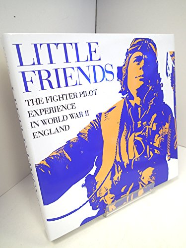 Little Friends: The Fighter Pilot Experience in WWII England (Ww2 Fighter Pilots)