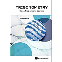 Trigonometry:Notes, Problems and Exercises
