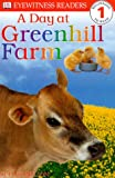 A Day at Greenhill Farm, Sue Nicholson and Dorling Kindersley Publishing Staff, 0789442515