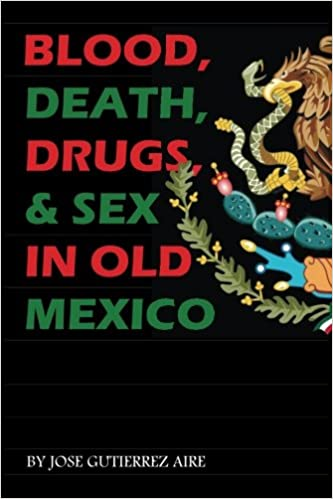 Blood, Death, Drugs & Sex in Old Mexico: Amazon.es: Jose ...