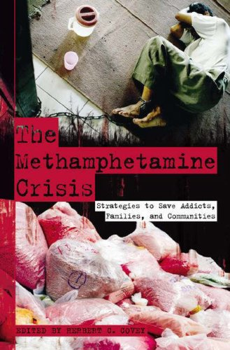 The Methamphetamine Crisis: Strategies to Save Addicts, Families, and Communities Herbert C. Covey