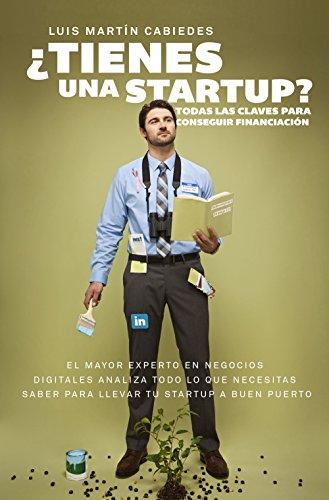 Descargar Libro ¿tienes Una Startup?: Todas Las Claves Para Conseguir Financiación Luis Martín Cabiedes
