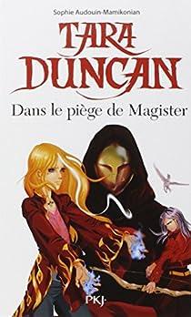 Tara Duncan, Tome 6 : Dans le piège de Magister par Audouin-Mamikonian